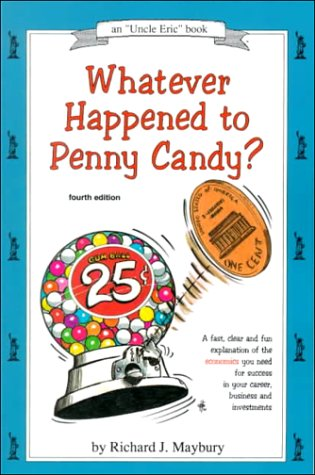 9780942617313: Whatever Happened to Penny Candy?: A Fast, Clear, and Fun Explanation of the Economics You Need for Success in Your Career, Business, and Investments (Uncle Eric Book)