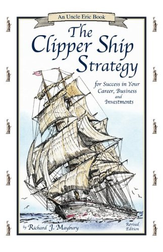 9780942617375: The Clipper Ship Strategy: For Success in Your Career, Business, and Investments (An Uncle Eric Book)