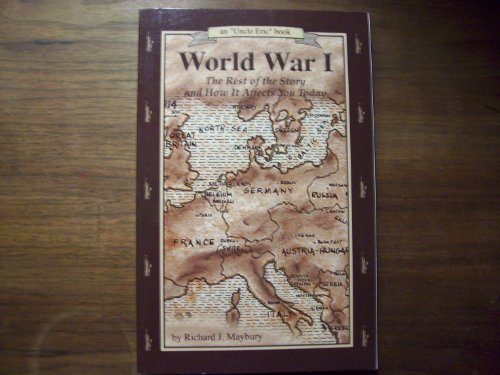 9780942617405: World War I: The Rest of the Story and How It Affects You Today, 1870 to 1935 (Uncle Eric Book)