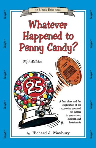 9780942617528: Whatever Happened to Penny Candy? A Fast, Clear, and Fun Explanation of the Economics You Need For Success in Your Career, Business, and Investments (An Uncle Eric Book)
