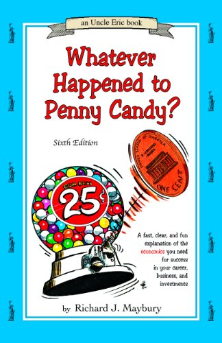 9780942617627: Whatever Happened to Penny Candy? A Fast, Clear, and Fun Explanation of the Economics You Need For Success in Your Career, Business, and Investments (An Uncle Eric Book)