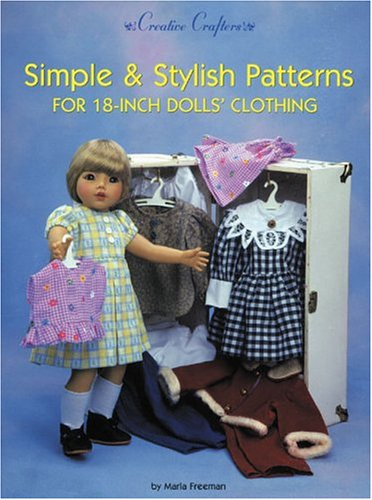 Simple & Stylish Patterns for 18-Inch Dolls' Clothing (Creative Crafters): Freeman, Marla