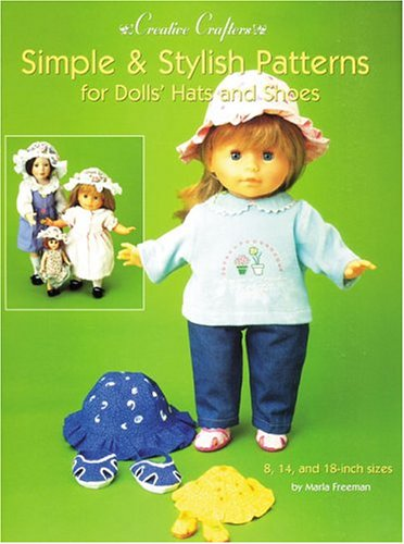 9780942620429: Simple & Stylish Patterns for Dolls' Hats and Shoes (Creative Crafters)