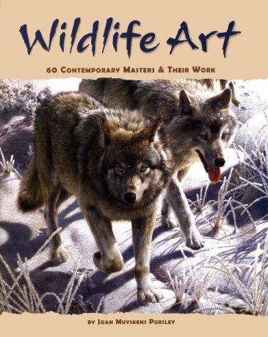 Wildlife Art: 60 Contemporary Masters and Their Work: Pursley, Joan Muyskens
