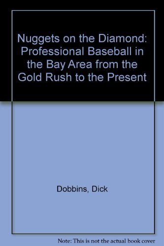 Nuggets on the Diamond: Professional Baseball in the Bay Area from the Gold Rush to the Present: ...
