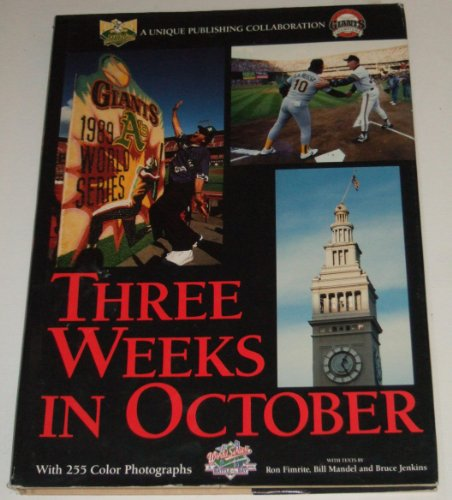 Three Weeks in October: Three Weeks in the Life of the Bay Area, the 1989 World Series, and the ...