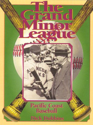 The Grand Minor League: An Oral History of the Old Pacific Coast League: Dobbins, Dick