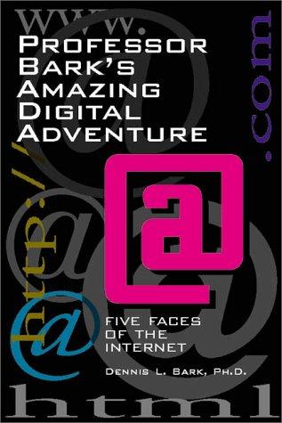 Professor Bark's Amazing Digital Adventure : Five Faces Of The Internet: Bark, Dennis L.