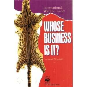 International Wildlife Trade: Whose Business Is It: Fitzgerald, Sarah