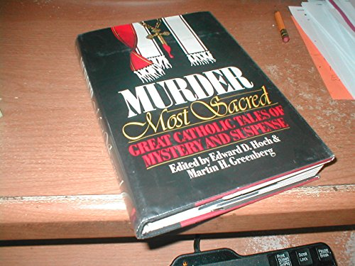 Murder Most Sacred: Great Catholic Tales of Mystery and Suspense: Hoch, Edward D.