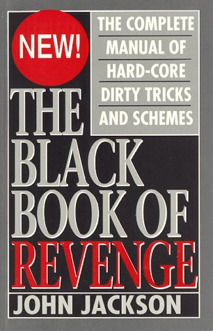 9780942637465: The Black Book of Revenge: The Complete Manual of Hard-core Dirty Tricks and Schemes