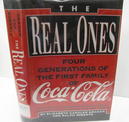 The Real Ones : Four Generations of the First Family of Coca-Cola
