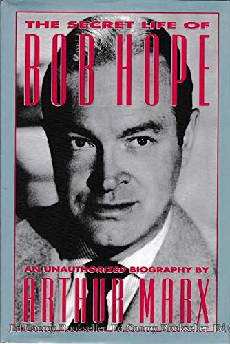 The Secret Life of Bob Hope: An Unauthorized Biography (0942637747) by Arthur Marx