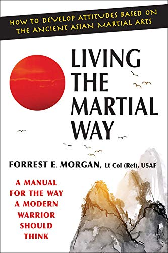 Living the Martial Way : A Manual: Forrest E. Morgan