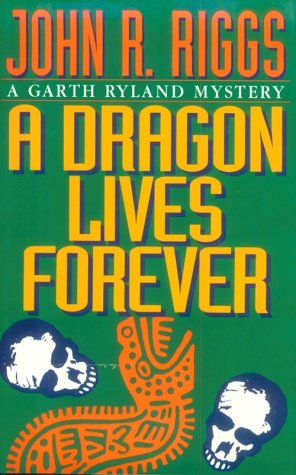Dragon (A) Lives Forever: Riggs, John R.