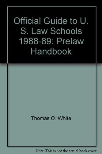 Official Guide to U. S. Law Schools, 1988-89: Prelaw Handbook: Thomas O. White