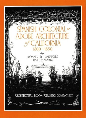 9780942655018: Spanish Colonial: or Adobe Architecture of California, 1800-1850