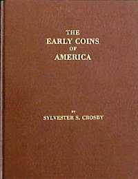 The Early Coins of America; and the Laws Governing Their Issue.: Crosby, Sylvester S.