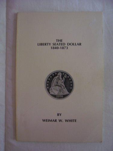 9780942666427: The Liberty Seated Dollar, 1840-1873