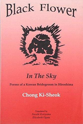 Black Flower in the Sky: Poems of: Chong, Ki-Sheok