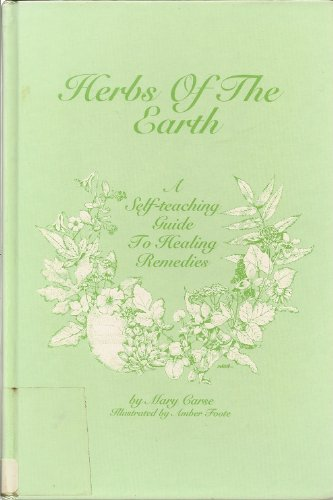 Herbs of the Earth: A Self Teaching Guide to Healing Remedies: Mary Carse