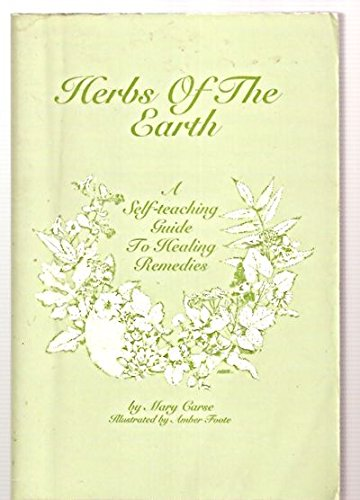 Herbs of the Earth: A Self-Teaching Guide to Healing Remedies Using Common North American Plants ...