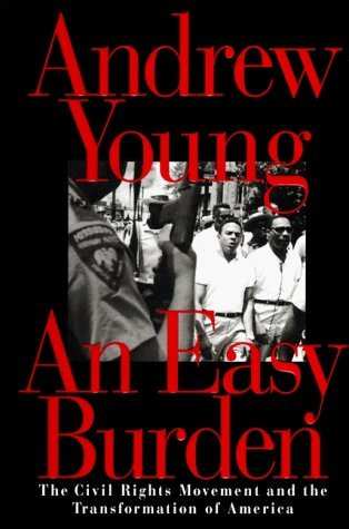 An Easy Burden: The Civil Rights Movement and the Transformation of America: Young, Andrew