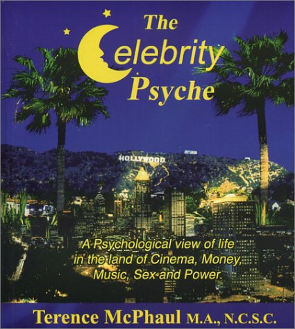 The Celebrity Psyche: A Psychological View of Life in the Land of Cinema, Money, Music, Sex and ...