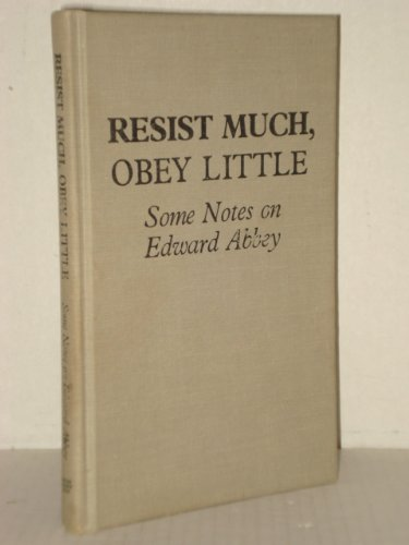 Resist Much, Obey Little - Some Notes on Edward Abbey: Abbey, Edward)