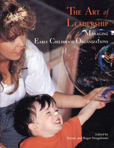 The Art of Leadership: Managing Early Childhood: Roger Neugebauer [Editor];