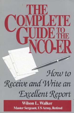 9780942710984: Complete Guide to the NCO-ER: How to Receive and Write an Excellent Report