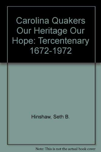 9780942727142: Carolina Quakers Our Heritage Our Hope: Tercentenary 1672-1972