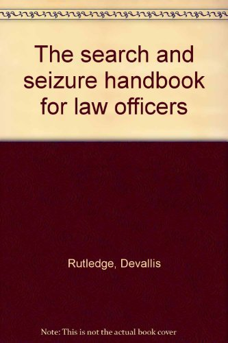 The search and seizure handbook for law officers: Rutledge, Devallis