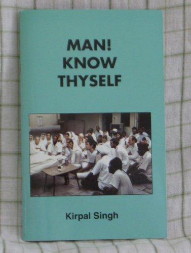 Man! Know Thyself (9780942735062) by Kirpal Singh