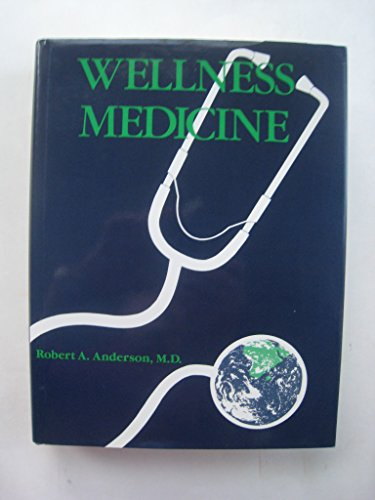 9780942767001: Wellness Medicine: A Thoroughly Researched, Well-Documented Reference for the Questions Your Patients Are Asking About Improving Their State of Welln