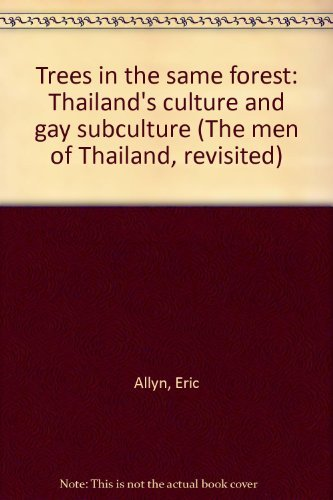 9780942777024: Trees in the same forest: Thailand's culture and gay subculture (The men of Thailand, revisited)
