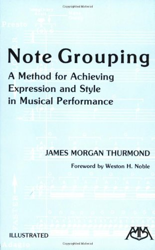 9780942782004: Note Grouping: A Method for Achieving Expression and Style in Musical Performance