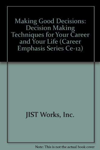 Making Good Decisions: Decision Making Techniques for Your Career and Your Life (Career Emphasis Series Ce-12) (0942784103) by Inc. JIST Works; Northern Virginia Community College