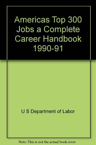 Americas Top 300 Jobs a Complete Career Handbook 1990-91 (0942784456) by Jist Works Inc; United States Department of Defense; U S Department of Labor