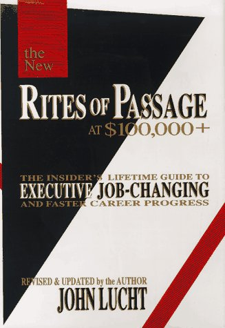 9780942785210: The New Rites of Passage at $100,000 +: The Insider's Lifetime Guide to Executive Job-Changing and Faster Career Progress