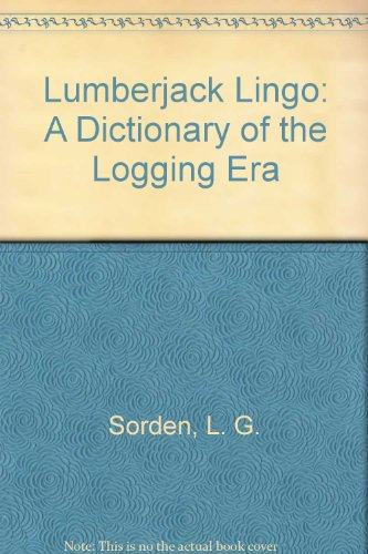 9780942802122: Lumberjack Lingo: A Dictionary of the Logging Era