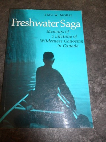 9780942802559: Freshwater Saga: Memoirs of a Lifetime of Wilderness Canoeing in Canada