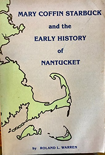 Mary Coffin Starbuck and the early history of Nantucket: Warren, Roland Leslie