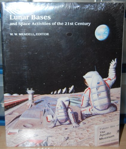 Lunar Bases and Space Activities of the 21st Century: Mendell, W. W.