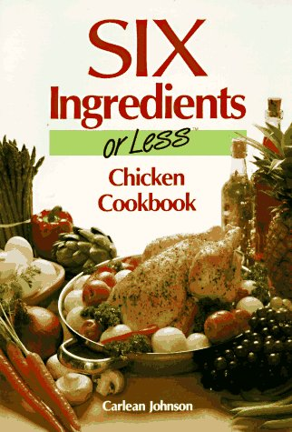 Six Ingredients or Less Chicken Cookbook
