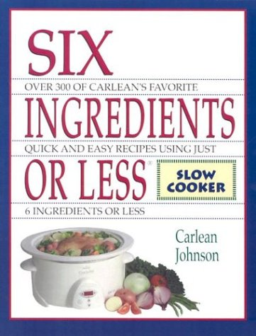 Six Ingredients or Less: Slow Cooker: Johnson, Carlean