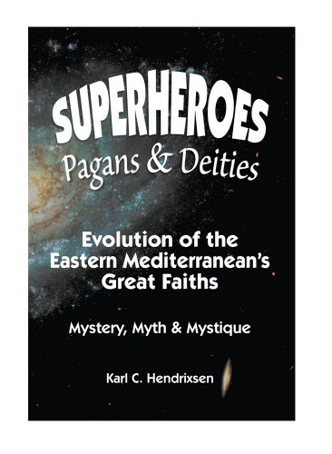 9780942893076: Superheroes Pagans & Deities: Evolution of the Eastern Mediterranean's Great Faiths