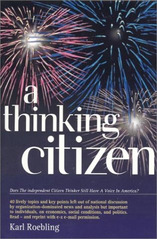A Thinking Citizen : Does The Independent Citizen Thinker Still Have A Voice In America?: Roebling,...