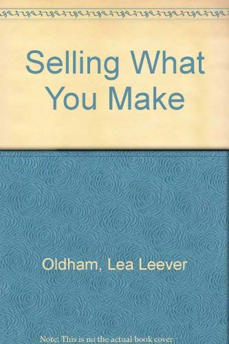 Selling What You Make: Oldham, Lea Leever
