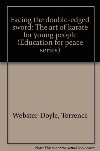9780942941173: Facing the double-edged sword: The art of karate for young people (Education for peace series)
